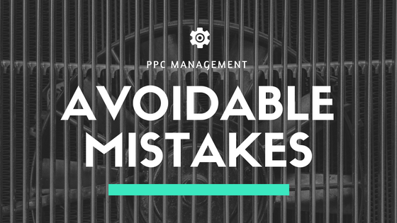 Avoidable Mistakes in PPC Management