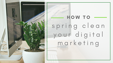 How to Spring Clean Your Digital Marketing