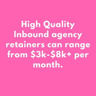 Inbound agency retainers range from $3k-$8k per month..png