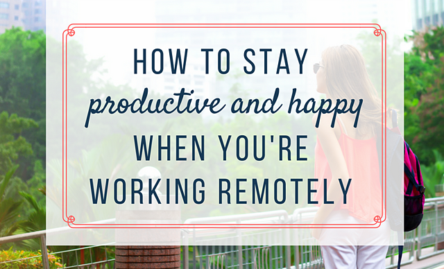 how to stay productive and happy while working remotely