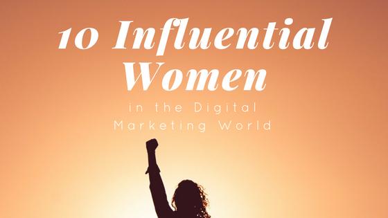 10 Influential Women in the Digital Marketing World