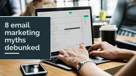 8 Email Marketing Myths Debunked
