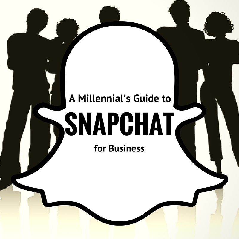 A Millennial's Guide to Snapchat for Business