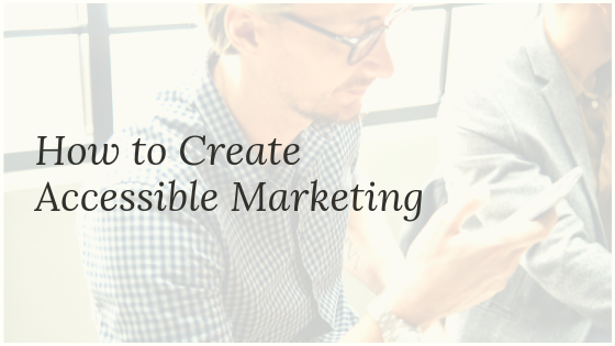 How to Create Accessible Marketing