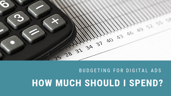 Budgeting for Digital Ads: How Much Should I Spend?
