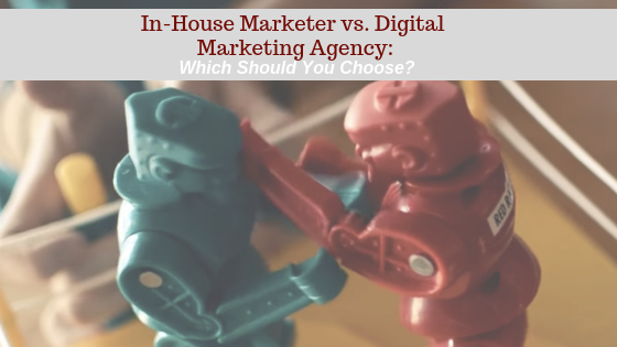 In-House Marketer vs. Digital Marketing Agency:  Which Should You Choose?